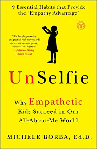 UnSelfie: Why Empathetic Kids Succeed in Our All-About-Me World
