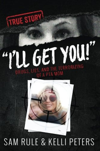 """I'll Get You!"" Drugs, Lies, and the Terrorizing of a PTA Mom"