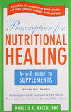 Prescription for Nutritional Healing: the A to Z Guide to Supplements: Everything You Need to Know About Selecting and Using Vitamins, Miner