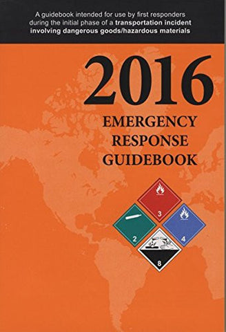 Emergency Reponse Guidebook: A Guidebook for First Repsonders During the Initial Phase of a Dangerous Goods/Hazardous Materials Transporatio