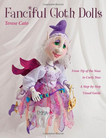 Fanciful Cloth Dolls: From Tip of the Nose to Curly Toes―Step-by-Step Visual Guide