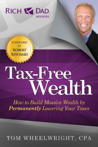 Tax-Free Wealth: How to Build Massive Wealth by Permanently Lowering Your Taxes (NONE)