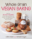 Whole Grain Vegan Baking: More than 100 Tasty Recipes for Plant-Based Treats Made Even Healthier-From Wholesome Cookies and Cupcakes to Brea