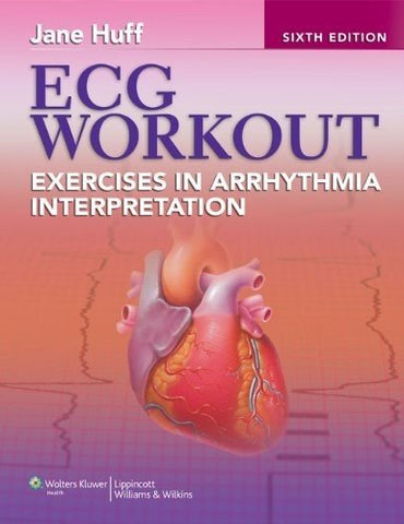 ECG Workout: Exercises in Arrhythmia Interpretation (Huff, ECG Workout)