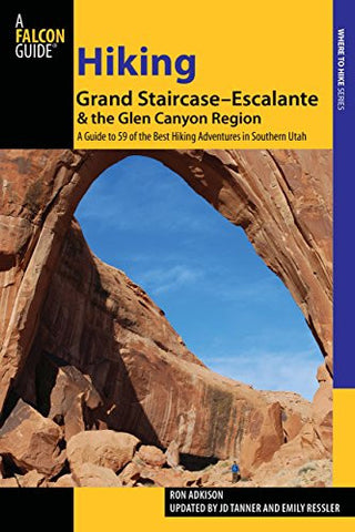 Hiking Grand Staircase-Escalante & the Glen Canyon Region: A Guide To 59 Of The Best Hiking Adventures In Southern Utah (Regional Hiking Ser
