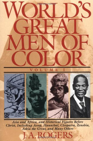 World's Great Men of Color, Volume I: Asia and Africa, and Historical Figures Before Christ, Including Aesop, Hannibal, Cleopatra, Zenobia,