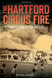 The Hartford Circus Fire: Tragedy Under the Big Top (Disaster)