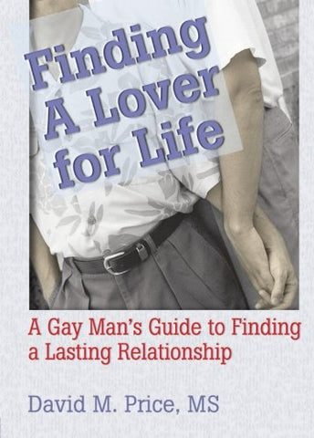 Finding a Lover for Life: A Gay Man's Guide to Finding a Lasting Relationship (Haworth Gay & Lesbian Studies)