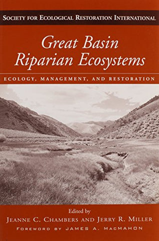 Great Basin Riparian Ecosystems: Ecology, Management, and Restoration (The Science and Practice of Ecological Restoration Series)