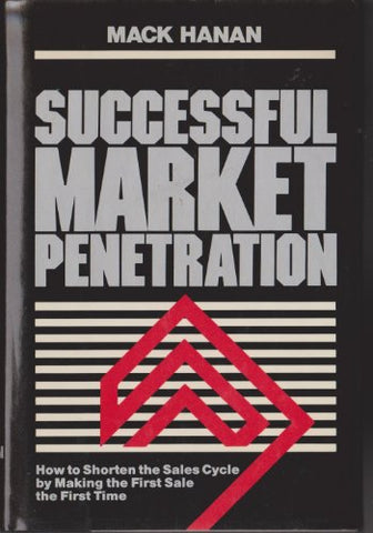 Successful Market Penetration: How to Shorten the Sales Cycle by Making the First Sale the First Time