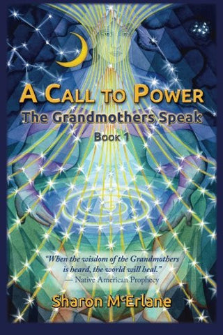 A Call to Power: the Grandmothers Speak (Volume 1)