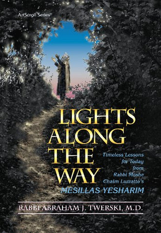Lights Along the Way: Timeless Lessons for Today from Rabbi Moshe Chaim Luzzatto's Mesillas Yesharim (ArtScroll (Mesorah)) (English, Hebrew and Hebrew Edition)