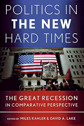 Politics in the New Hard Times: The Great Recession in Comparative Perspective (Cornell Studies in Political Economy)