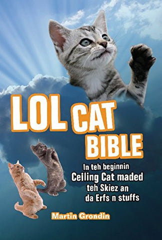 LOLcat Bible: In teh beginnin Ceiling Cat maded teh skiez an da Erfs n stuffs
