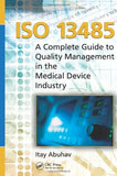 ISO 13485: A Complete Guide to Quality Management in the Medical Device Industry