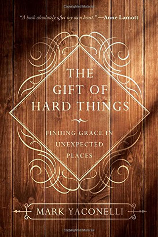 The Gift of Hard Things: Finding Grace in Unexpected Places