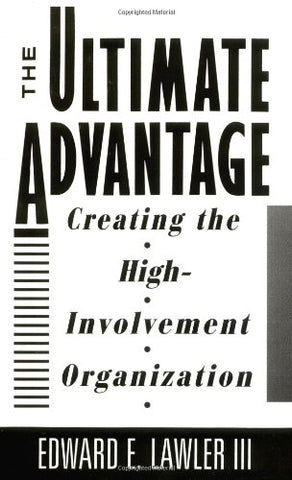 The Ultimate Advantage: Creating the High-Involvement Organization (Jossey Bass Business & Management Series)
