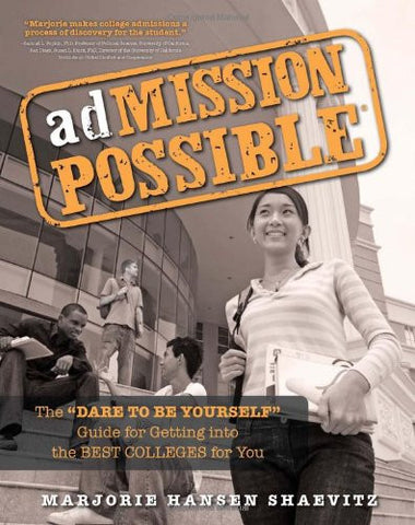 "adMISSION POSSIBLE: The ""Dare to Be Yourself"" Guide for Getting into the Best Colleges for You"
