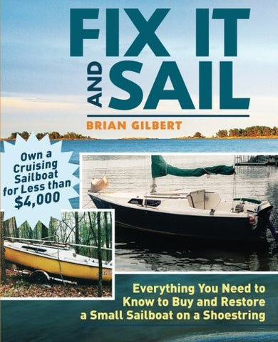 Fix It and Sail: Everything You Need to Know to Buy and Restore a Small Sailboat on a Shoestring (International Marine-RMP)