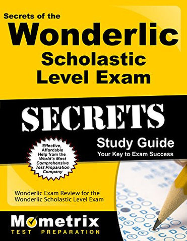 Secrets of the Wonderlic Scholastic Level Exam Study Guide: Wonderlic Exam Review for the Wonderlic Scholastic Level Exam (Mometrix Secrets