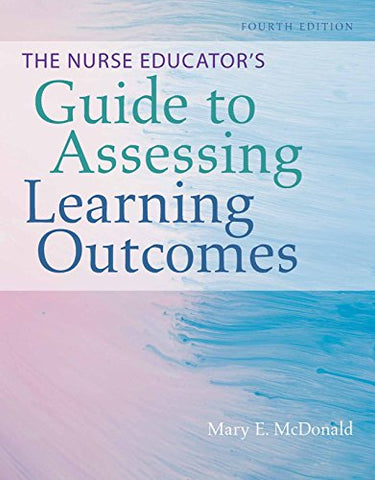 The Nurse Educators Guide to Assessing Learning Outcomes