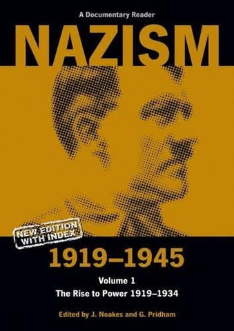 Nazism 1919-1945 Volume 1: The Rise to Power 1919-1934: A Documentary Reader (University of Exeter Press - Exeter Studies in History)