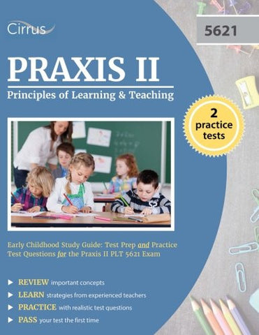 Praxis II Principles of Learning and Teaching Early Childhood Study Guide: Test Prep and Practice Test Questions for the Praxis II PLT 5621