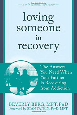 Loving Someone in Recovery: The Answers You Need When Your Partner Is Recovering from Addiction (The New Harbinger Loving Someone Series)