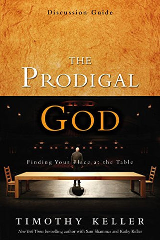 The Prodigal God Discussion Guide: Finding Your Place at the Table