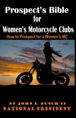 Prospect's Bible for Women's Motorcycle Clubs: How to Prospect for a Women's MC (Motorcycle Club Bible) (Volume 1)