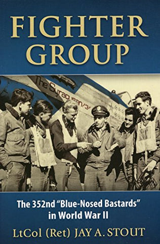 "Fighter Group: The 352nd ""Blue-Nosed Bastards"" in World War II"