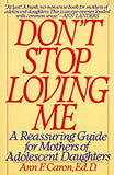 Don't Stop Loving Me: Reassuring Guide For Mothers of Adolescent Daughters