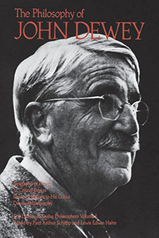 The Philosophy of John Dewey (The Library of Living Philosophers, Vol. 1)