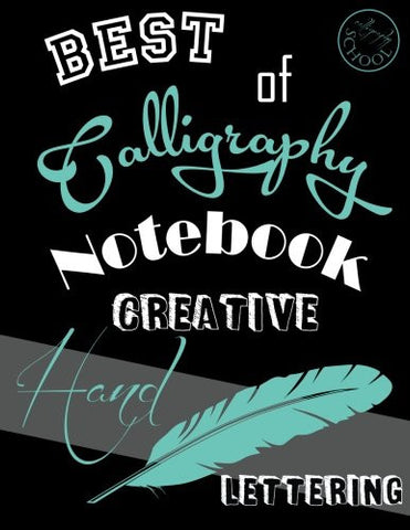 BEST OF CALLIGRAPHY NOTEBOOK. Creative Hand Lettering: 4 Types of lined pages to practice Hand Lettering + 2 illustrated Hand-Lettered style