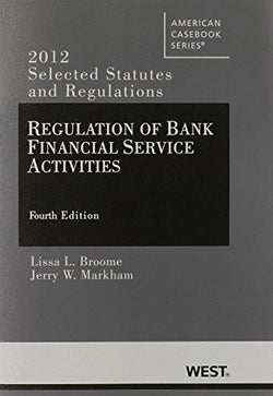 Regulation of Bank Financial Service Activities 4th: Selected Statutes and Regulations (2012) (American Casebook Series)