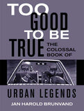 Too Good To Be True: The Colossal Book of Urban Legends (Revised and with a new chapter)