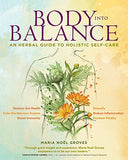 Body into Balance: An Herbal Guide to Holistic Self-Care