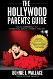 The Hollywood Parents Guide: Your Roadmap to Pursuing Your Child's Dream