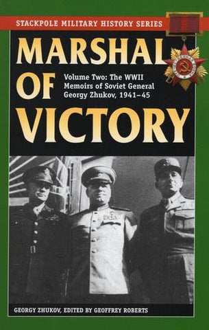 Marshal of Victory: The WWII Memoirs of Soviet General Georgy Zhukov, 1941-1945 (Stackpole Military History Series)