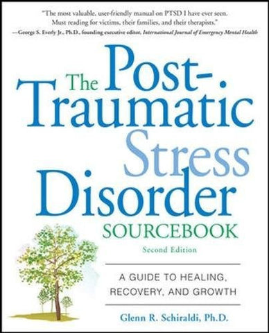 The Post-Traumatic Stress Disorder Sourcebook: A Guide to Healing, Recovery, and Growth