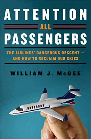 Attention All Passengers: The Airlines' Dangerous Descent---and How to Reclaim Our Skies