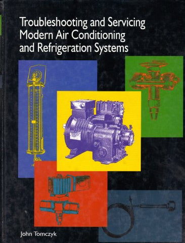Troubleshooting and Servicing Modern Air Conditioning and Refrigeration Systems