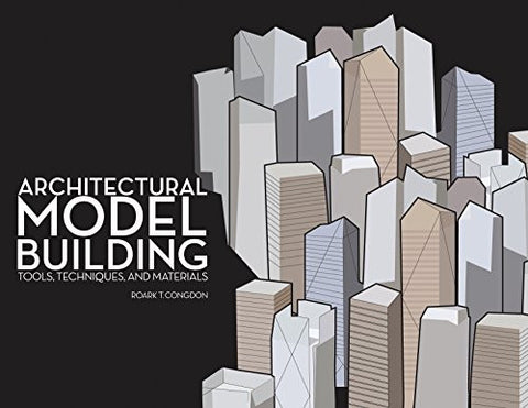 Architectural Model Building: Tools, Techniques, and Materials