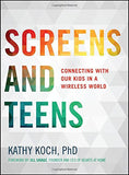Screens and Teens: Connecting with Our Kids in a Wireless World