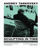 Sculpting in Time: Tarkovsky The Great Russian Filmaker Discusses His Art