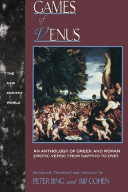 Games of Venus: An Anthology of Greek and Roman Erotic Verse from Sappho to Ovid (The New Ancient World)