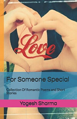 For Someone Special: Collection Of Romantic Poems and Short Stories
