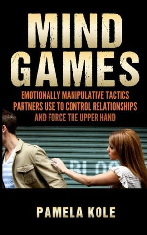 Mind Games: Emotionally Manipulative Tactics Partners Use to Control Relationshi