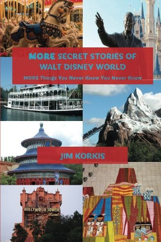 More Secret Stories of Walt Disney World: More Things You Never Knew You Never Knew (Volume 2)
