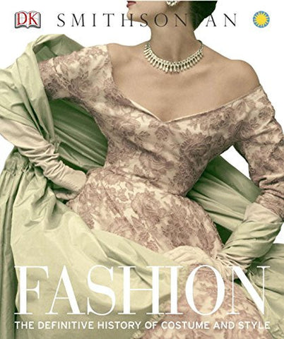 Fashion: The Definitive History of Costume and Style